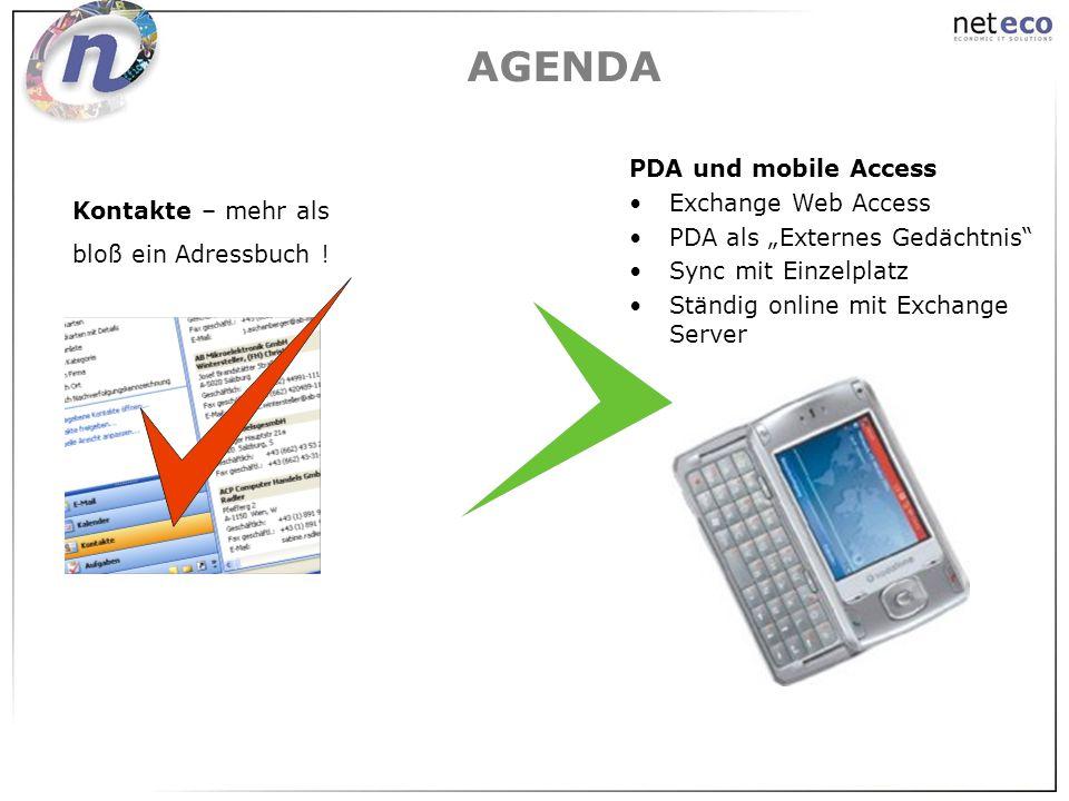 AGENDA Kontakte – mehr als bloß ein Adressbuch ! PDA und mobile Access Exchange Web Access PDA als Externes Gedächtnis Sync mit Einzelplatz Ständig on