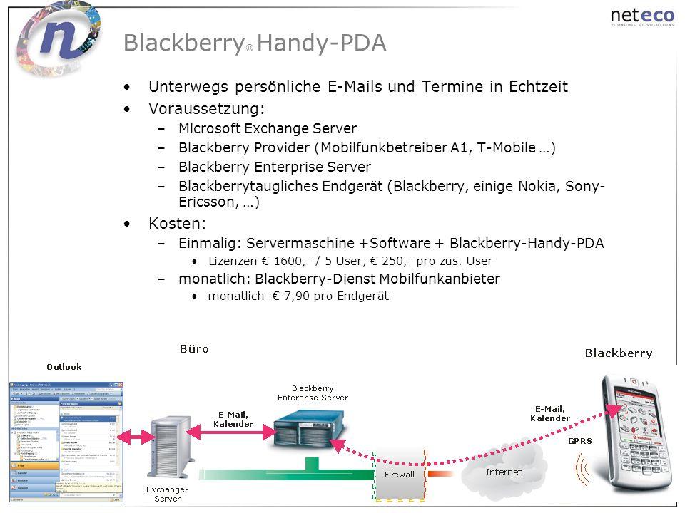 Blackberry ® Handy-PDA Unterwegs persönliche E-Mails und Termine in Echtzeit Voraussetzung: –Microsoft Exchange Server –Blackberry Provider (Mobilfunk