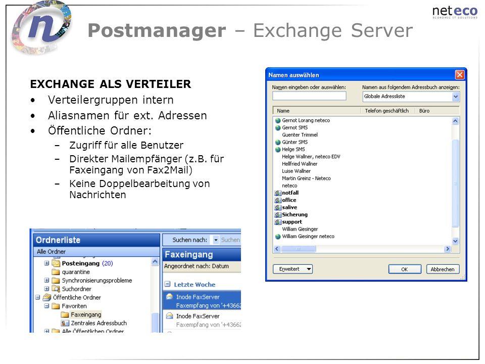 Postmanager – Exchange Server EXCHANGE ALS VERTEILER Verteilergruppen intern Aliasnamen für ext. Adressen Öffentliche Ordner: –Zugriff für alle Benutz