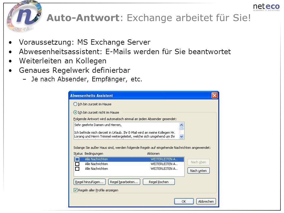 Auto-Antwort: Exchange arbeitet für Sie! Voraussetzung: MS Exchange Server Abwesenheitsassistent: E-Mails werden für Sie beantwortet Weiterleiten an K