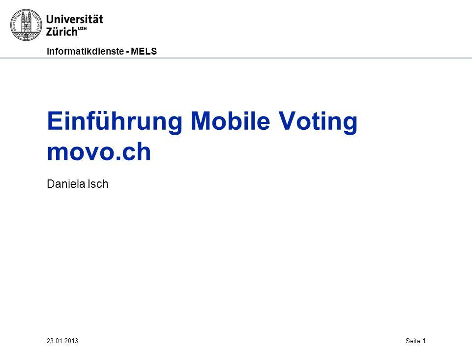 Informatikdienste - MELS Einführung Mobile Voting movo.ch Daniela Isch 23.01.2013Seite 1
