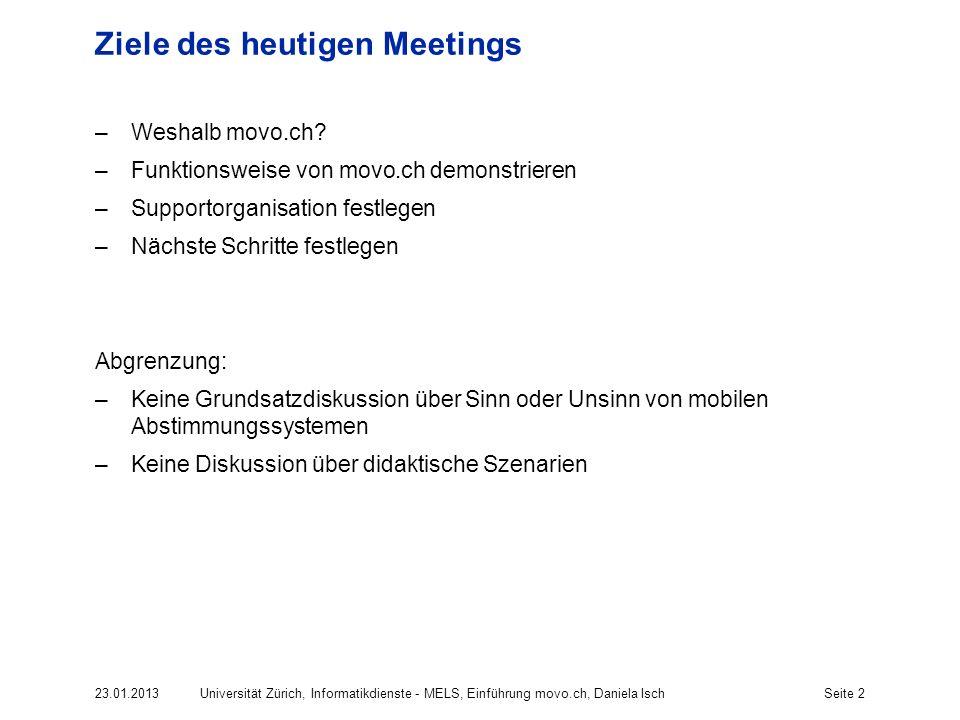 23.01.2013Universität Zürich, Informatikdienste - MELS, Einführung movo.ch, Daniela IschSeite 2 Ziele des heutigen Meetings –Weshalb movo.ch.