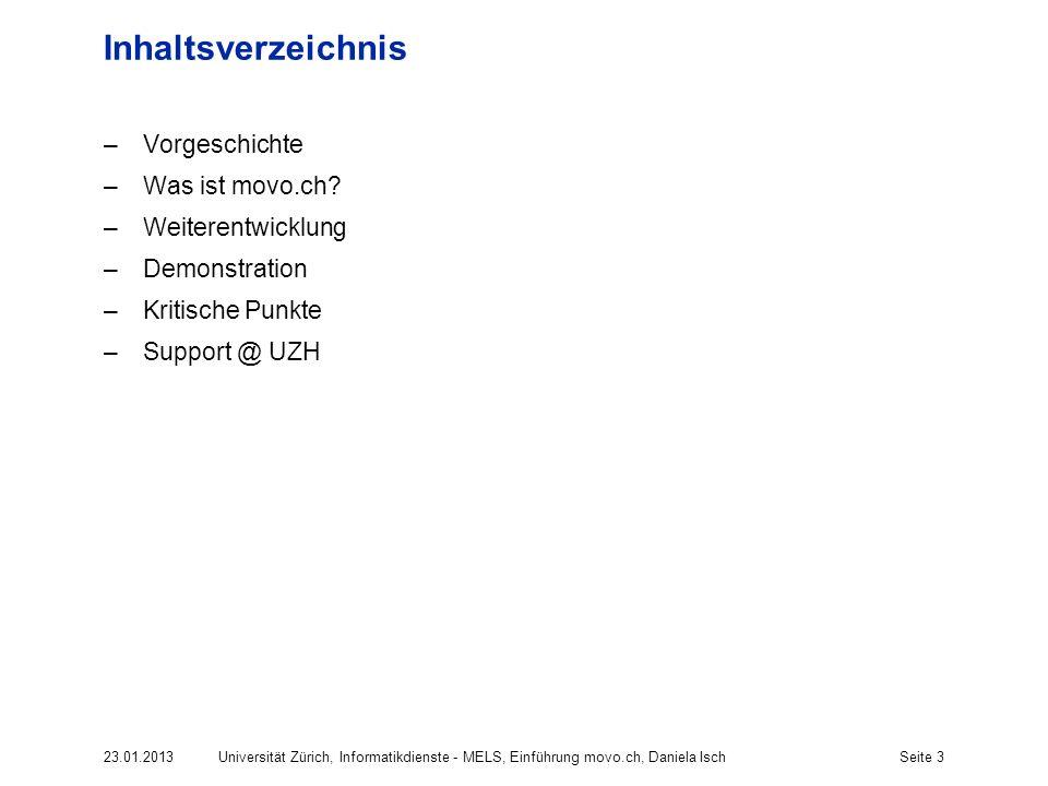 23.01.2013Universität Zürich, Informatikdienste - MELS, Einführung movo.ch, Daniela IschSeite 3 Inhaltsverzeichnis –Vorgeschichte –Was ist movo.ch.
