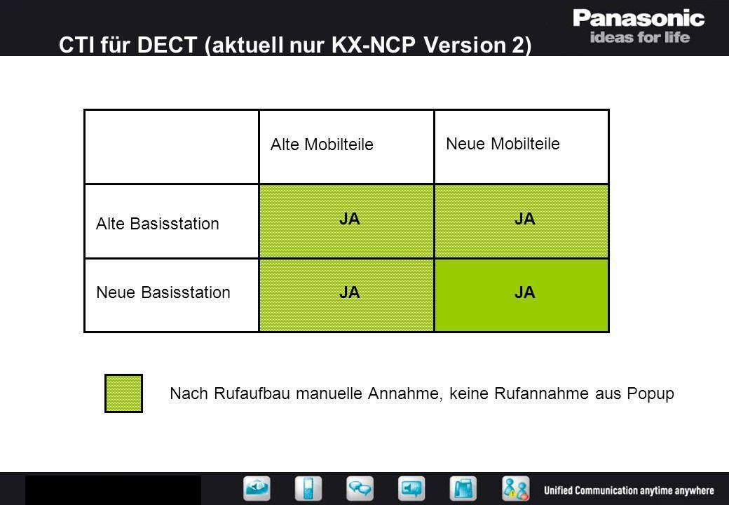 CTI für DECT (aktuell nur KX-NCP Version 2) Alte Mobilteile Neue Mobilteile Alte Basisstation Neue Basisstation JA Nach Rufaufbau manuelle Annahme, ke