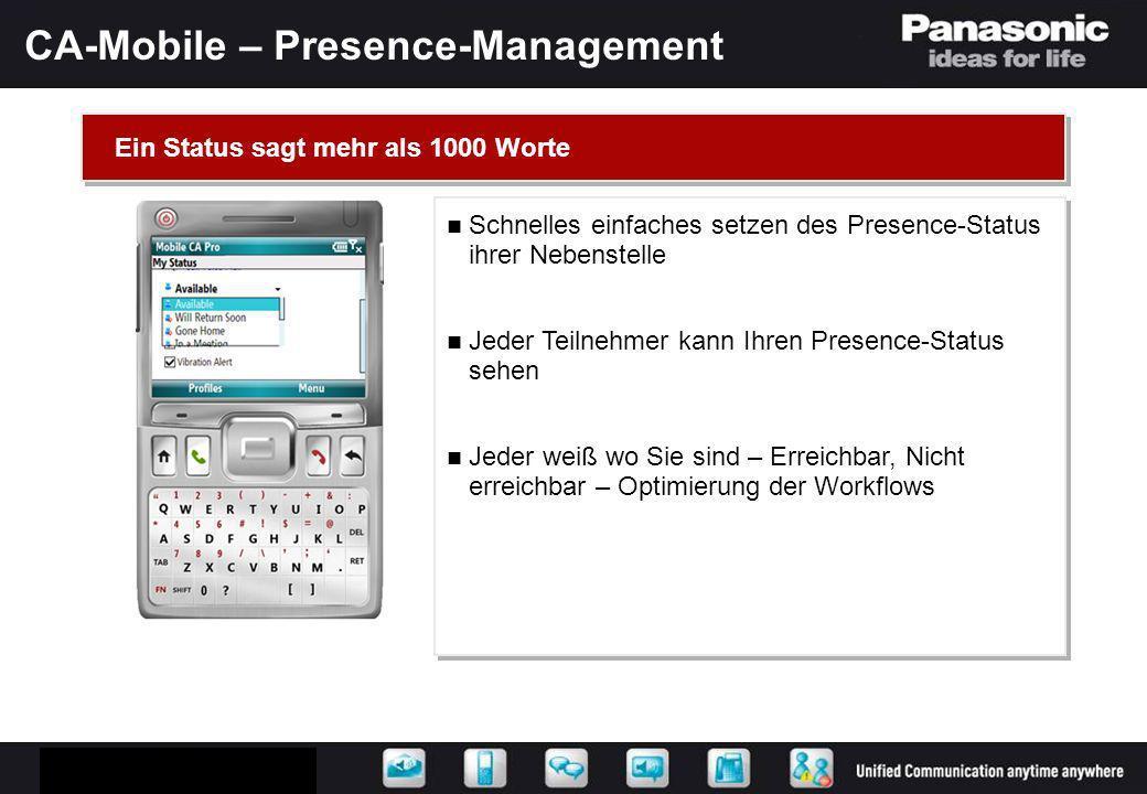 CA-Mobile – Presence-Management Schnelles einfaches setzen des Presence-Status ihrer Nebenstelle Jeder Teilnehmer kann Ihren Presence-Status sehen Jed