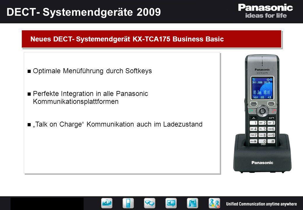 DECT- Systemendgeräte 2009 Optimale Menüführung durch Softkeys Perfekte Integration in alle Panasonic Kommunikationsplattformen Talk on Charge Kommuni