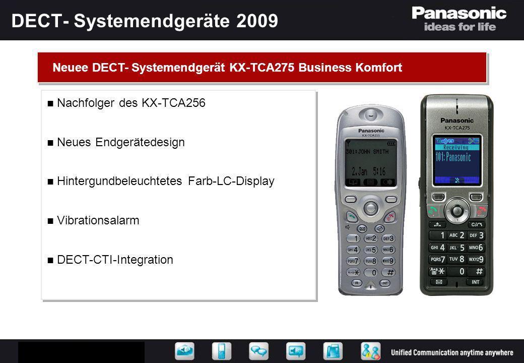 DECT- Systemendgeräte 2009 Optimale Menüführung durch Softkeys Perfekte Integration in alle Panasonic Kommunikationsplattformen Talk on Charge Kommunikation auch im Ladezustand Optimale Menüführung durch Softkeys Perfekte Integration in alle Panasonic Kommunikationsplattformen Talk on Charge Kommunikation auch im Ladezustand Neue DECT-Systemendgerät KX-TCA275 Business Komfort