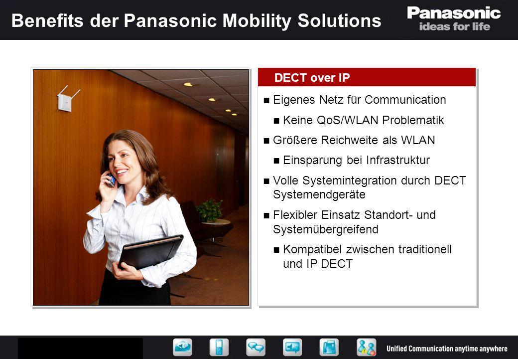 Benefits der Panasonic Mobility Solutions DECT over IP Eigenes Netz für Communication Keine QoS/WLAN Problematik Größere Reichweite als WLAN Einsparun