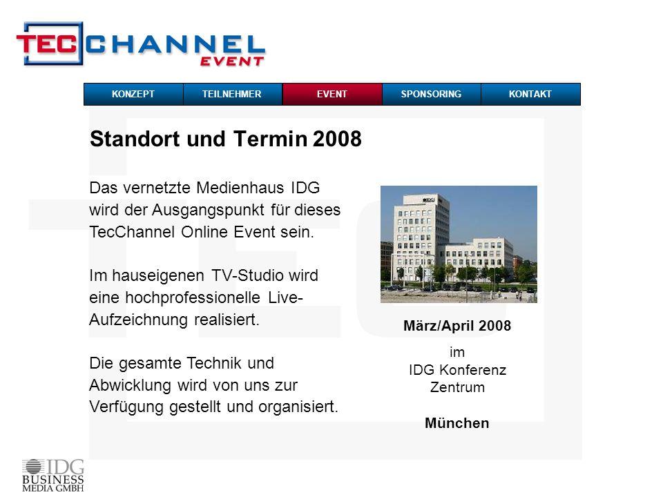 Standort und Termin 2008 März/April 2008 im IDG Konferenz Zentrum München TEILNEHMERKONZEPTSPONSORINGKONTAKTEVENT Das vernetzte Medienhaus IDG wird der Ausgangspunkt für dieses TecChannel Online Event sein.