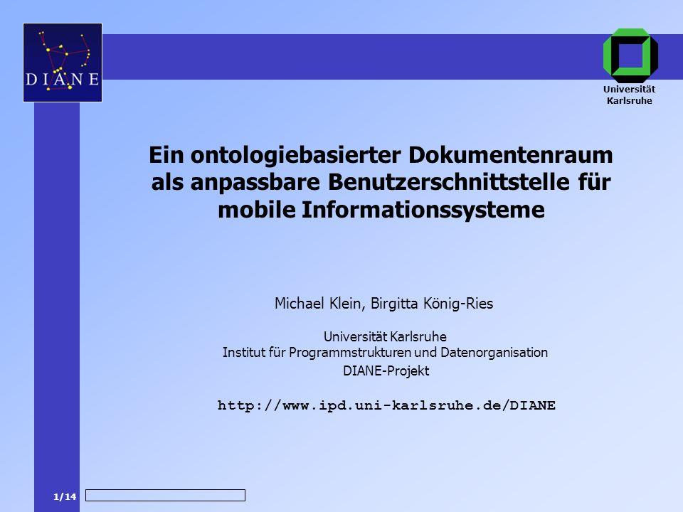 1/14 DIANE-Projekt Michael Klein, Birgitta König-Ries http://www.ipd.uni-karlsruhe.de/DIANE Ein ontologiebasierter Dokumentenraum als anpassbare Benut