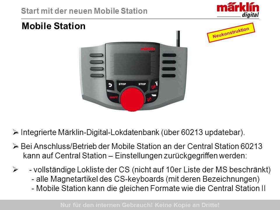 Nur für den internen Gebrauch! Keine Kopie an Dritte! Mobile Station Start mit der neuen Mobile Station - Integrierte Märklin-Digital-Lokdatenbank (üb