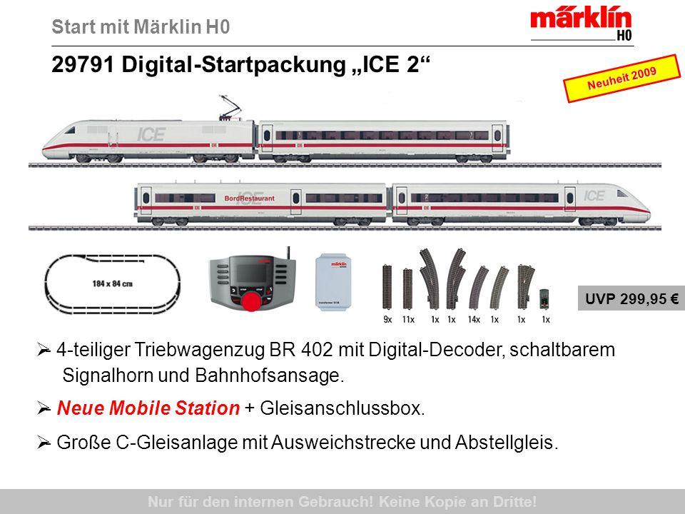 Nur für den internen Gebrauch! Keine Kopie an Dritte! 29791 Digital-Startpackung ICE 2 UVP 299,95 Start mit Märklin H0 - 4-teiliger Triebwagenzug BR 4
