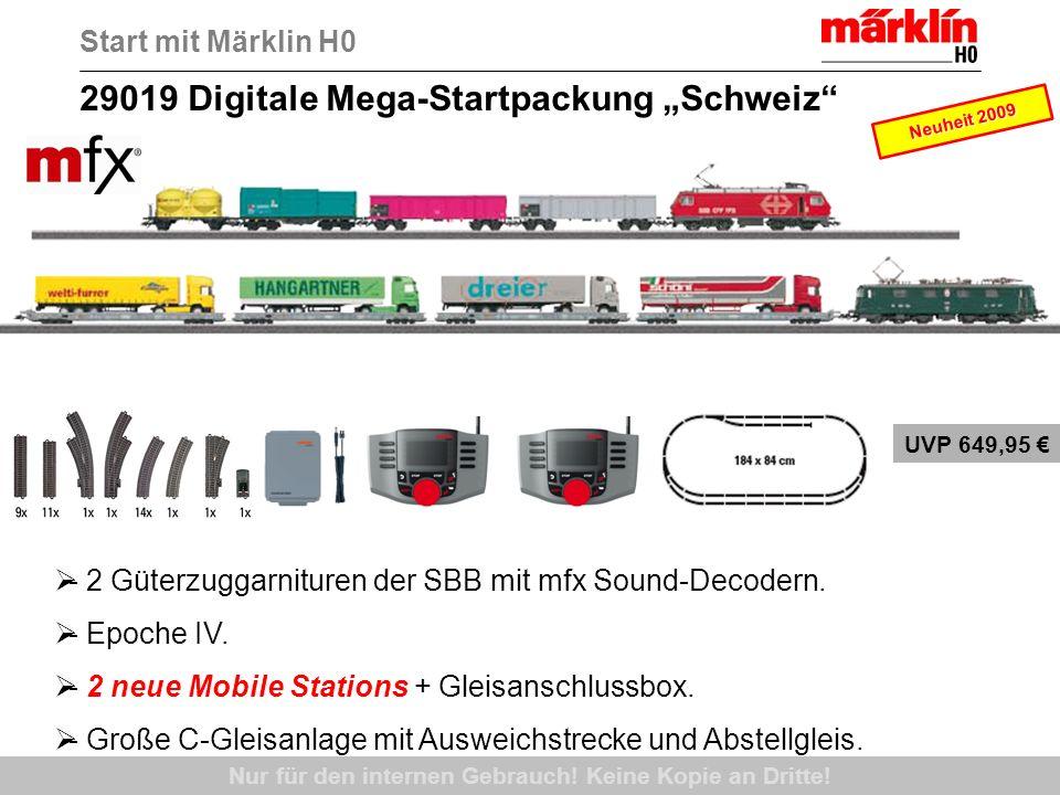 Nur für den internen Gebrauch! Keine Kopie an Dritte! 29019 Digitale Mega-Startpackung Schweiz Start mit Märklin H0 - 2 Güterzuggarnituren der SBB mit