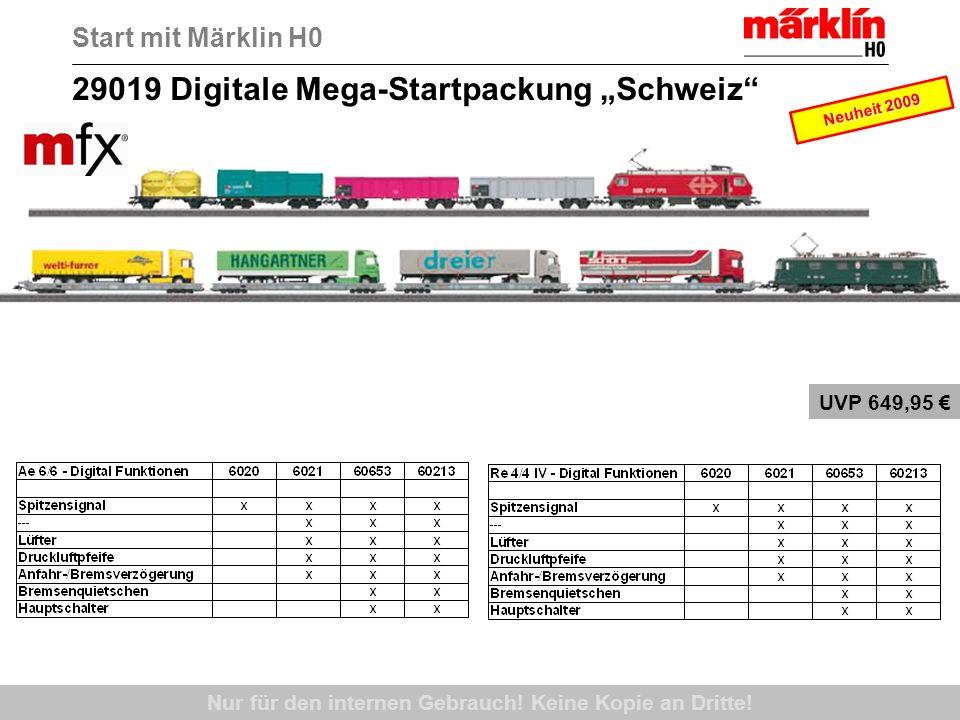 Nur für den internen Gebrauch! Keine Kopie an Dritte! UVP 649,95 29019 Digitale Mega-Startpackung Schweiz Start mit Märklin H0 Neuheit 2009