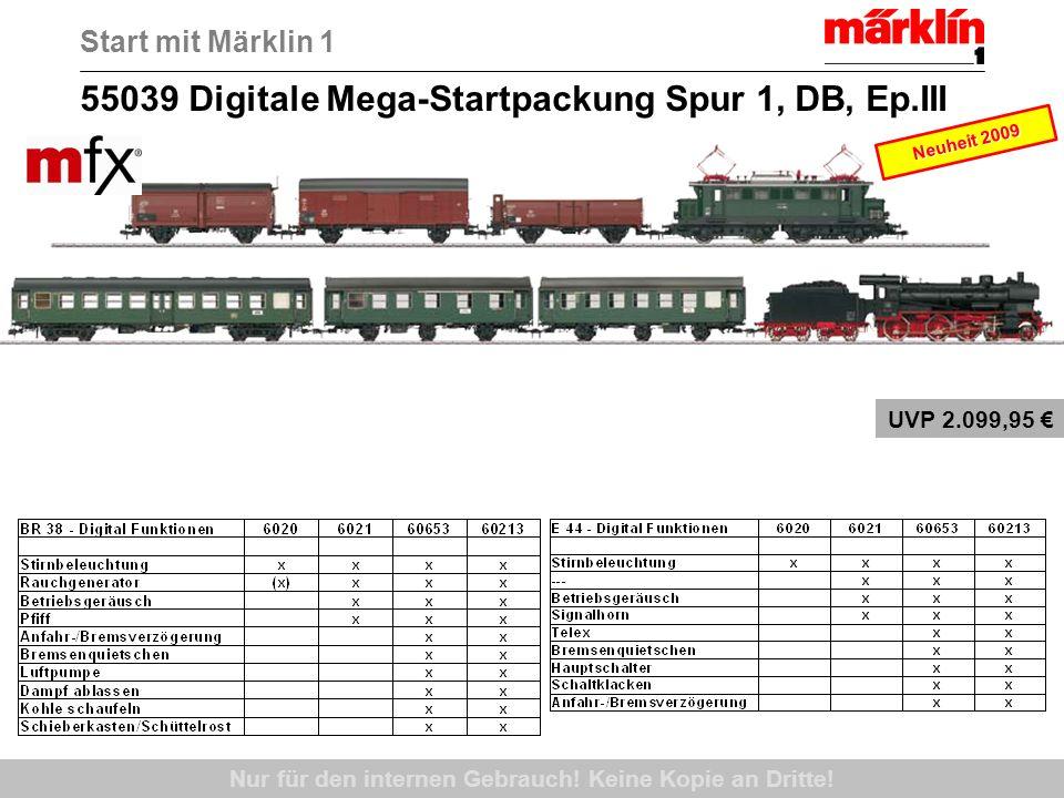 55039 Digitale Mega-Startpackung Spur 1, DB, Ep.III Start mit Märklin 1 Nur für den internen Gebrauch! Keine Kopie an Dritte! Neuheit 2009 UVP 2.099,9