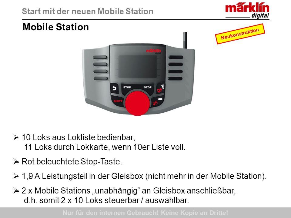 Nur für den internen Gebrauch! Keine Kopie an Dritte! Mobile Station Start mit der neuen Mobile Station - 10 Loks aus Lokliste bedienbar, 11 Loks durc