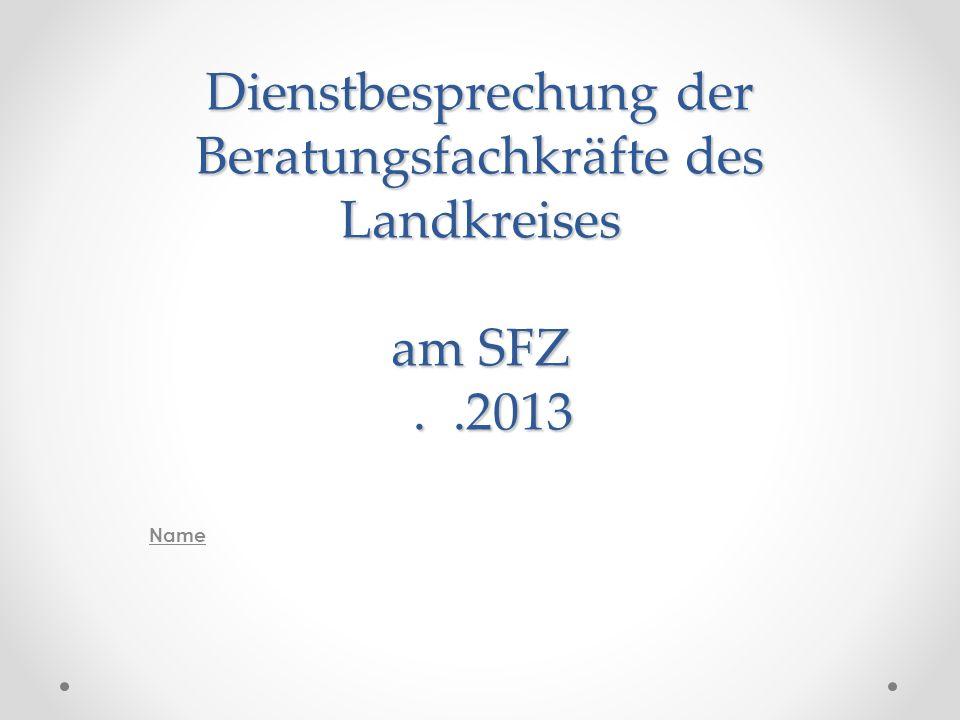 Dienstbesprechung der Beratungsfachkräfte des Landkreises am SFZ..2013 Name