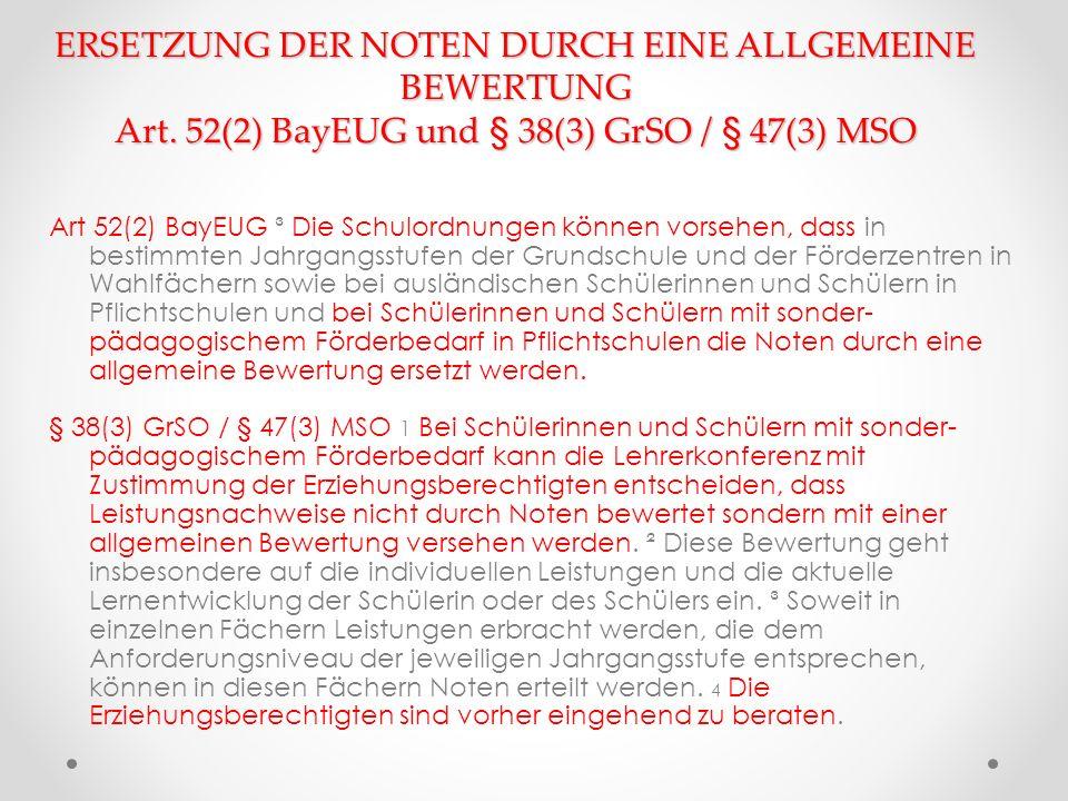 ERSETZUNG DER NOTEN DURCH EINE ALLGEMEINE BEWERTUNG Art. 52(2) BayEUG und § 38(3) GrSO / § 47(3) MSO Art 52(2) BayEUG ³ Die Schulordnungen können vors