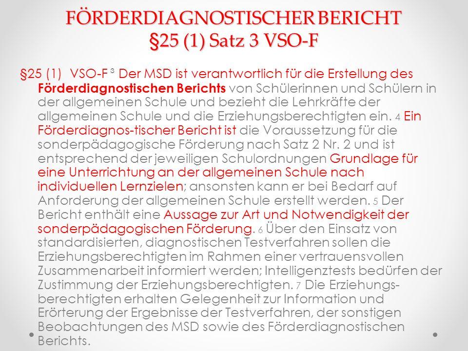 FÖRDERDIAGNOSTISCHER BERICHT §25 (1) Satz 3 VSO-F §25 (1) VSO-F ³ Der MSD ist verantwortlich für die Erstellung des Förderdiagnostischen Berichts von