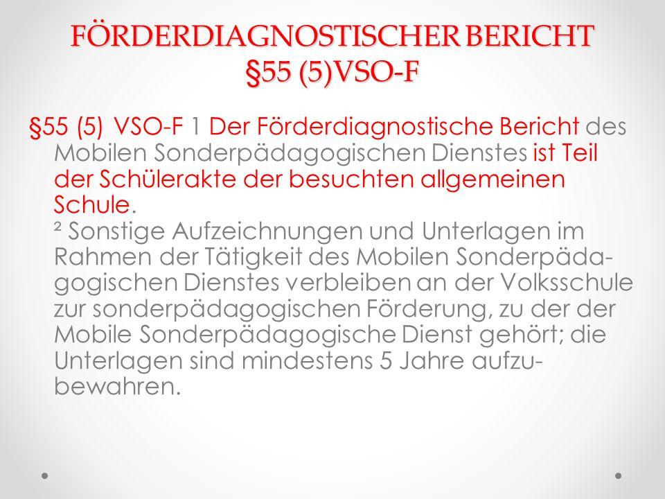 FÖRDERDIAGNOSTISCHER BERICHT §55 (5)VSO-F §55 (5) VSO-F 1 Der Förderdiagnostische Bericht des Mobilen Sonderpädagogischen Dienstes ist Teil der Schüle