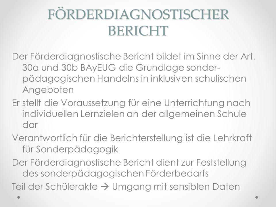 FÖRDERDIAGNOSTISCHER BERICHT Unerlässliche Grundlage für den Förderplan Ziel ist die diagnosegeleitete Förderung Inhalte: Angaben zum Schüler Untersuchungsanlass und Fragestellung Darstellung der Lernausgangslage Aussagen über spezifische Förderbedürfnisse Zielerwartungen und Prognosen (keine Empfehlung zum Förderort) Formular für ganz Niederbayern verbindlich