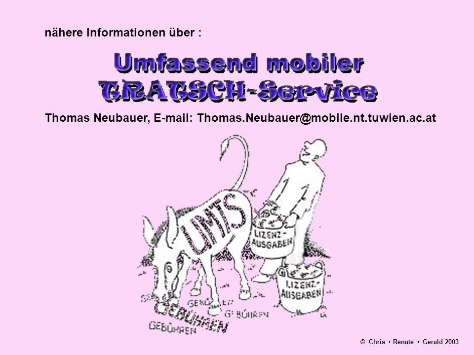 nähere Informationen über : Thomas Neubauer, E-mail: Thomas.Neubauer@mobile.nt.tuwien.ac.at © Chris + Renate + Gerald 2003