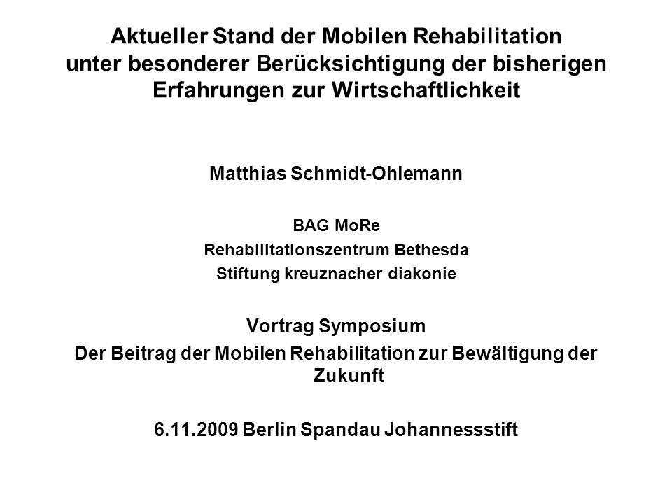 Aktueller Stand der Mobilen Rehabilitation unter besonderer Berücksichtigung der bisherigen Erfahrungen zur Wirtschaftlichkeit Matthias Schmidt-Ohlema