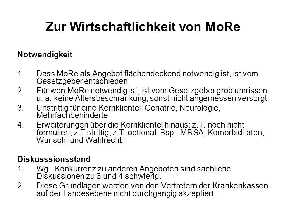 Zur Wirtschaftlichkeit von MoRe Notwendigkeit 1.Dass MoRe als Angebot flächendeckend notwendig ist, ist vom Gesetzgeber entschieden 2.Für wen MoRe not