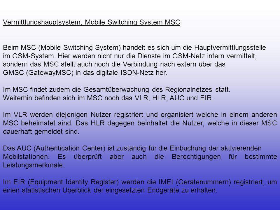 Vermittlungshauptsystem, Mobile Switching System MSC Beim MSC (Mobile Switching System) handelt es sich um die Hauptvermittlungsstelle im GSM-System.