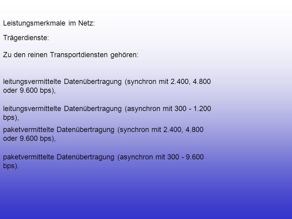 Leistungsmerkmale im Netz: Trägerdienste: Zu den reinen Transportdiensten gehören: leitungsvermittelte Datenübertragung (synchron mit 2.400, 4.800 ode