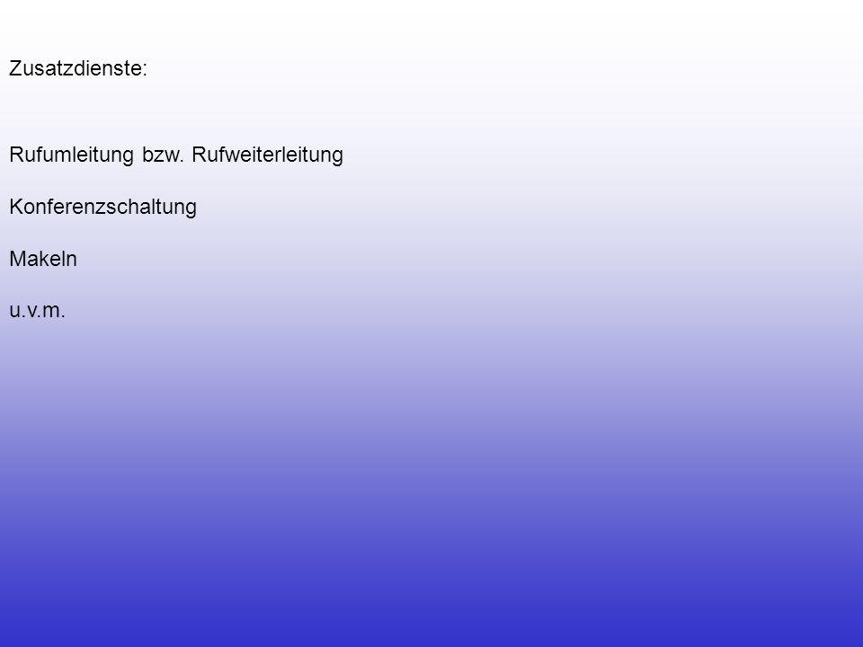 Rufumleitung bzw. Rufweiterleitung Konferenzschaltung Makeln u.v.m. Zusatzdienste: