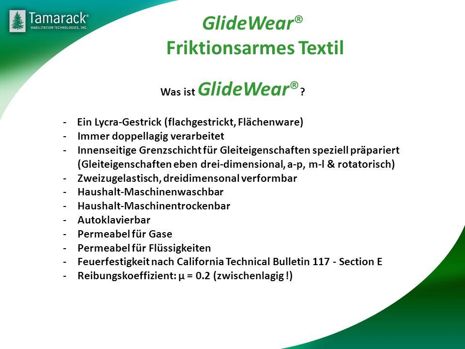 GlideWear® Friktionsarmes Textil Was ist GlideWear® ? - Ein Lycra-Gestrick (flachgestrickt, Flächenware) -Immer doppellagig verarbeitet -Innenseitige