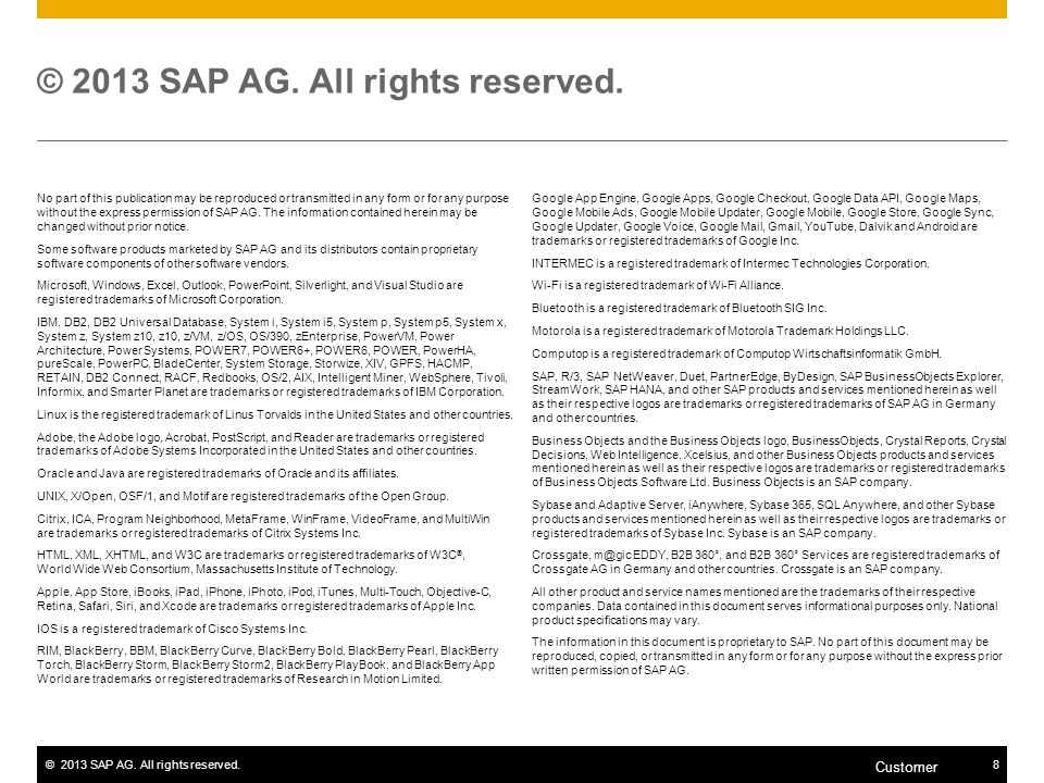 ©2013 SAP AG. All rights reserved.8 Customer © 2013 SAP AG. All rights reserved. No part of this publication may be reproduced or transmitted in any f