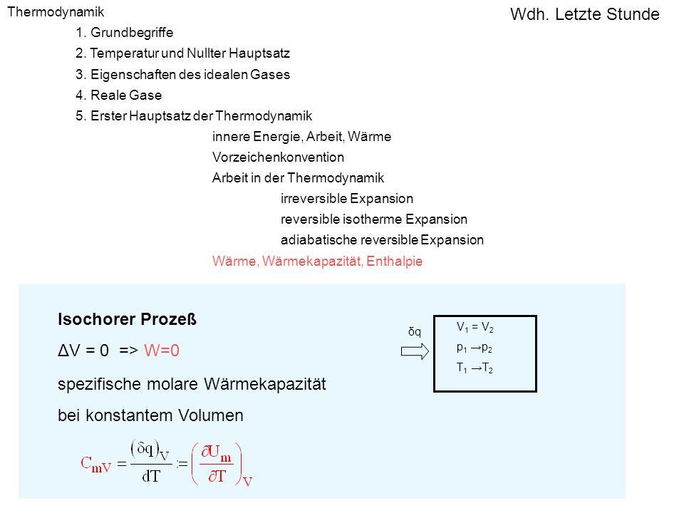 Isochorer Prozeß ΔV = 0 => W=0 spezifische molare Wärmekapazität bei konstantem Volumen V 1 = V 2 p 1 p 2 T 1 T 2 δqδq Thermodynamik 1. Grundbegriffe