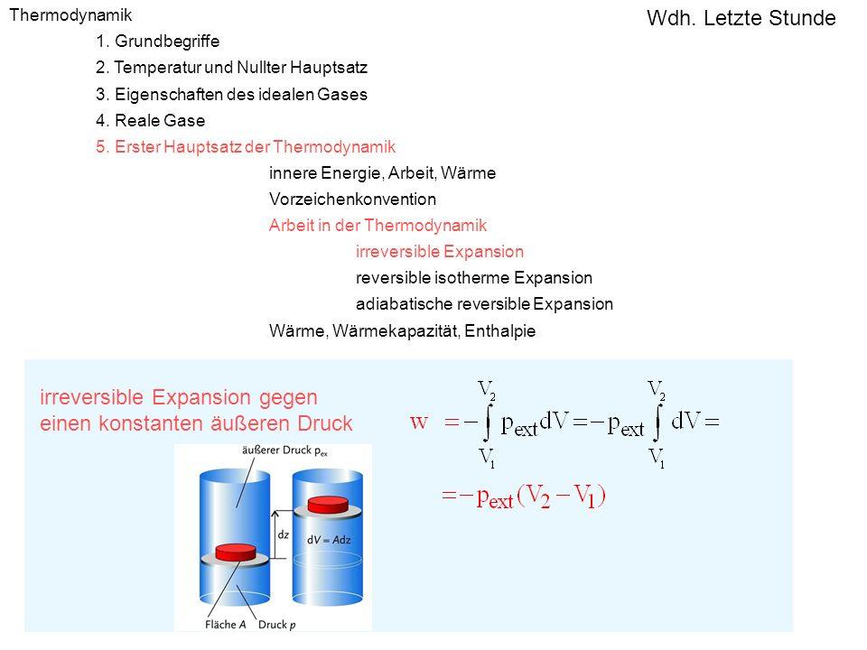 pV Diagramm: schraffierte Fläche entspricht der geleisteten Arbeit A p1p1 x1x1 x2x2 V 1 = A·x 1 A p1p1 Ausgangssituation: Wie viel Arbeit kann bei irreversibler Expansion gegen einen konstanten äußeren Druck vom System an der Umgebung geleistet werden.