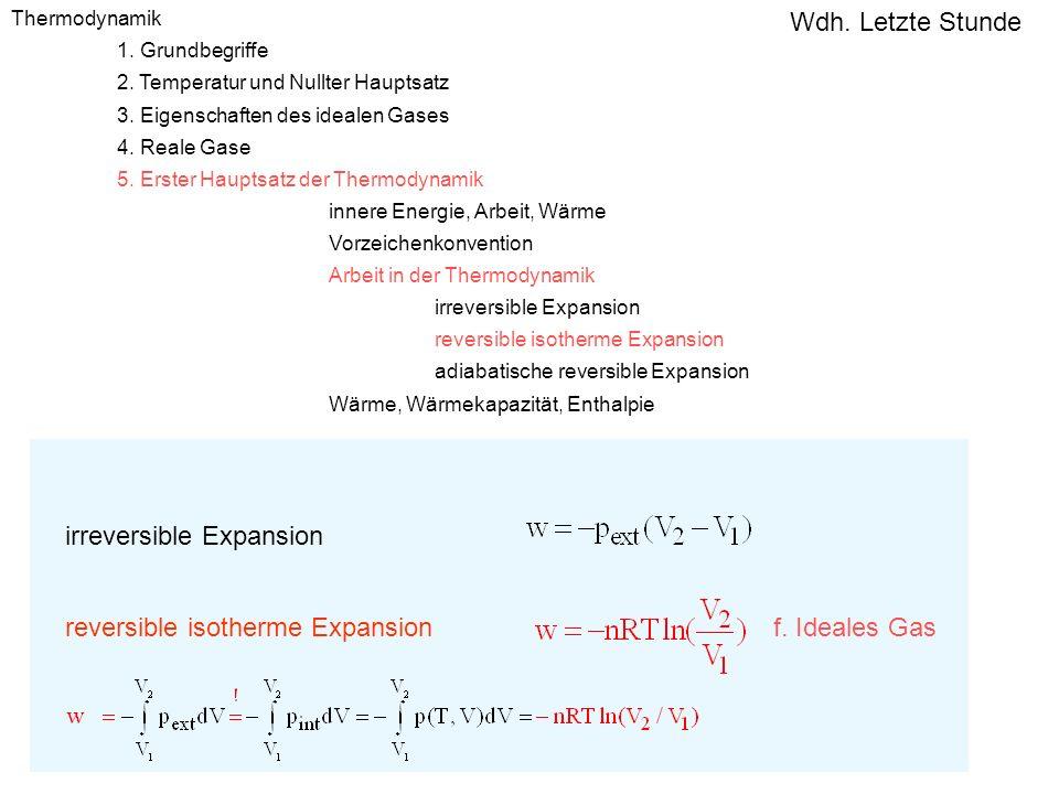 irreversible Expansion reversible isotherme Expansionf. Ideales Gas Thermodynamik 1. Grundbegriffe 2. Temperatur und Nullter Hauptsatz 3. Eigenschafte