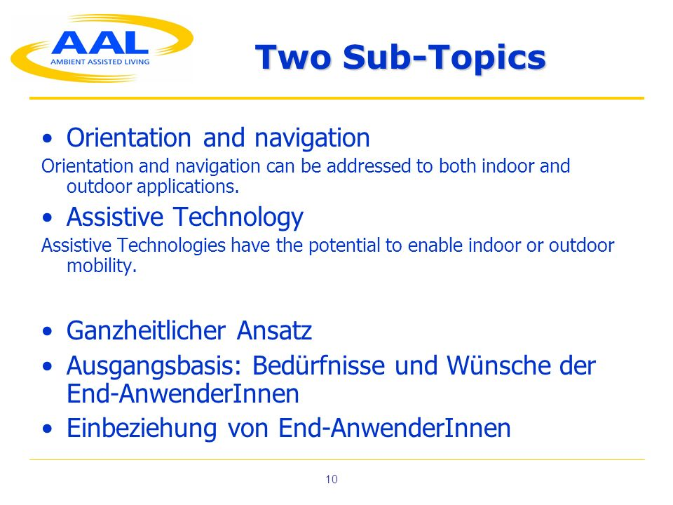 10 Two Sub-Topics Orientation and navigation Orientation and navigation can be addressed to both indoor and outdoor applications. Assistive Technology