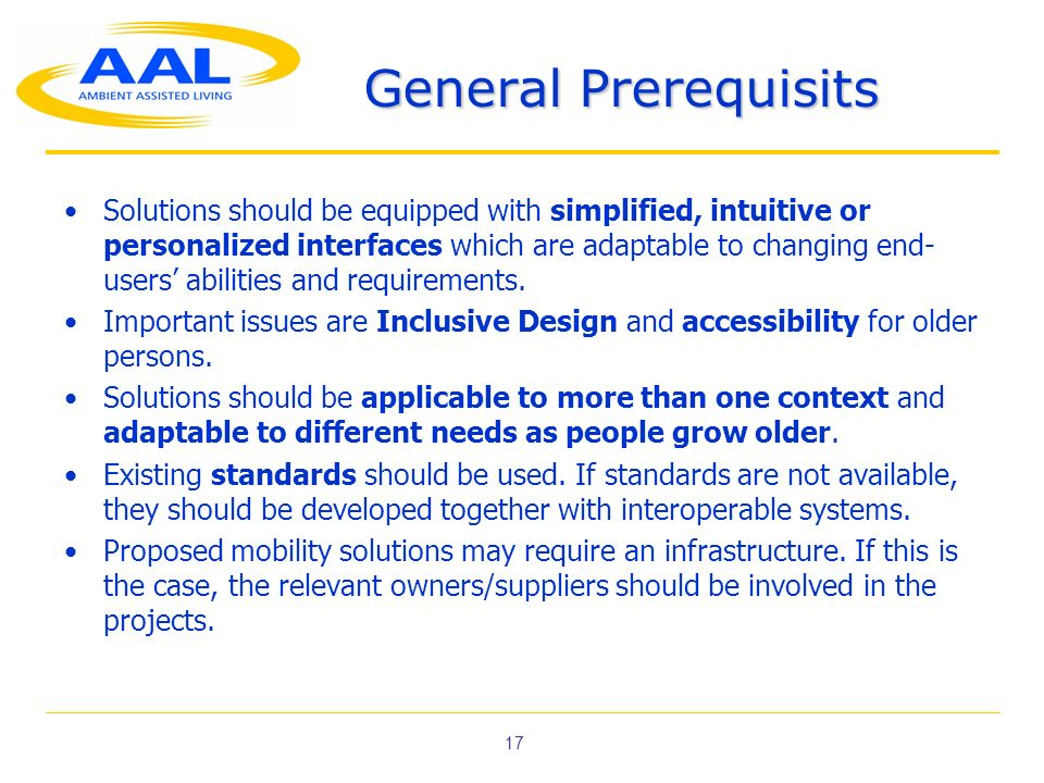 17 General Prerequisits Solutions should be equipped with simplified, intuitive or personalized interfaces which are adaptable to changing end- users