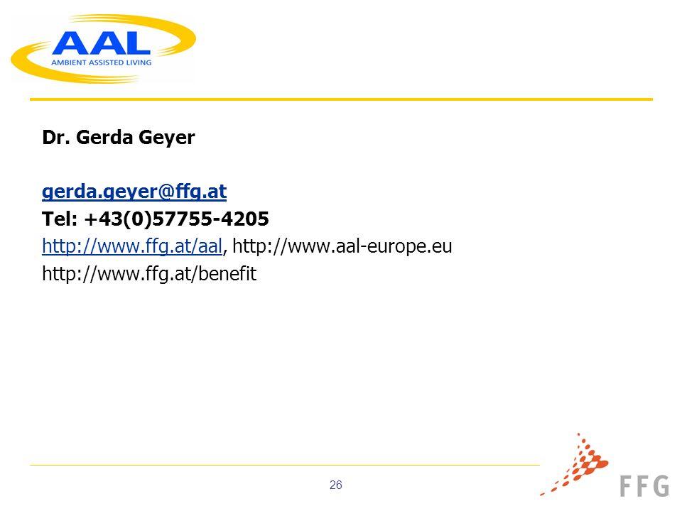 26 Dr. Gerda Geyer gerda.geyer@ffg.at Tel: +43(0)57755-4205 http://www.ffg.at/aalhttp://www.ffg.at/aal, http://www.aal-europe.eu http://www.ffg.at/ben