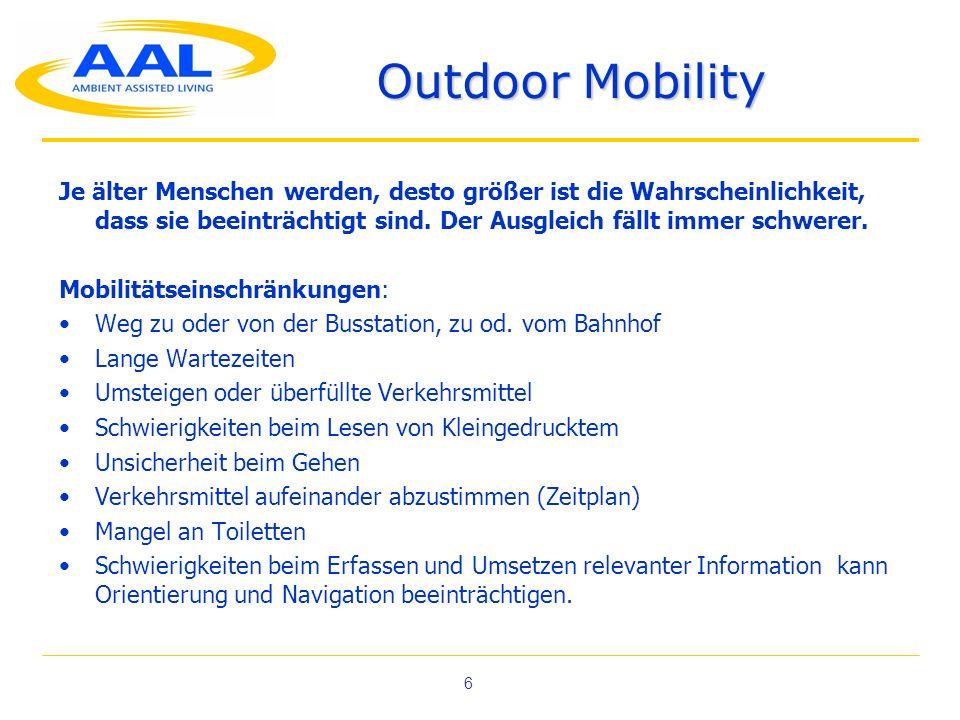 6 Outdoor Mobility Je älter Menschen werden, desto größer ist die Wahrscheinlichkeit, dass sie beeinträchtigt sind. Der Ausgleich fällt immer schwerer
