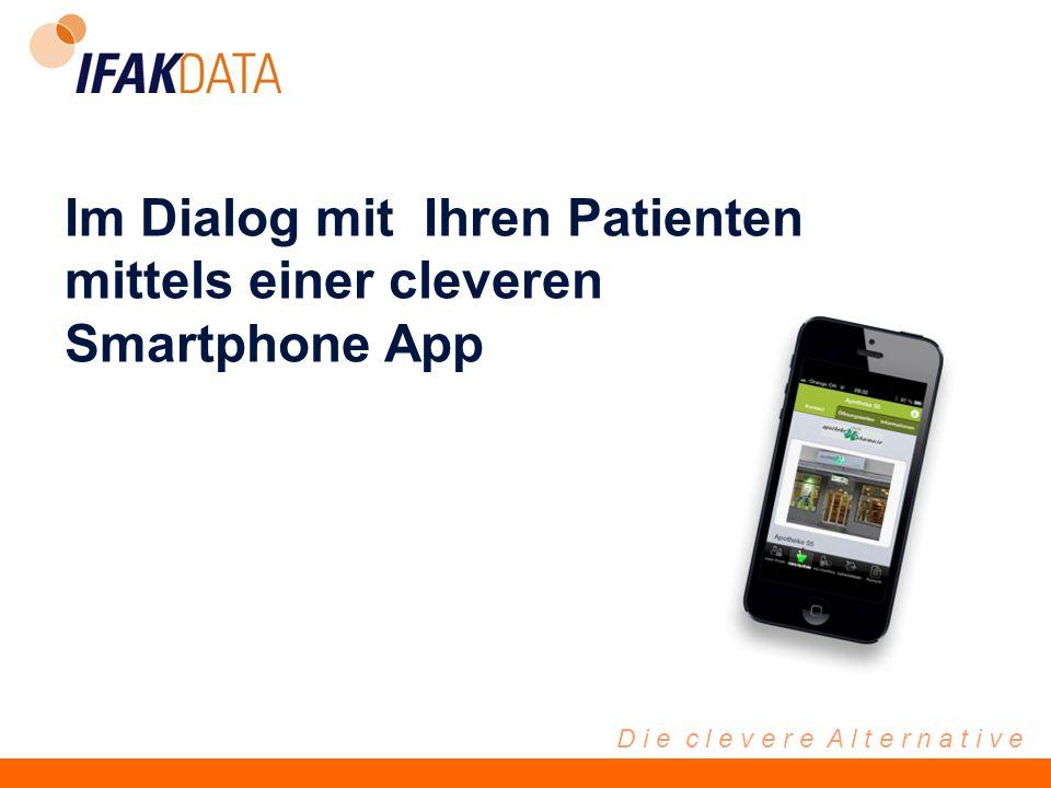 D i e c l e v e r e A l t e r n a t i v e Im Dialog mit Ihren Patienten mittels einer cleveren Smartphone App