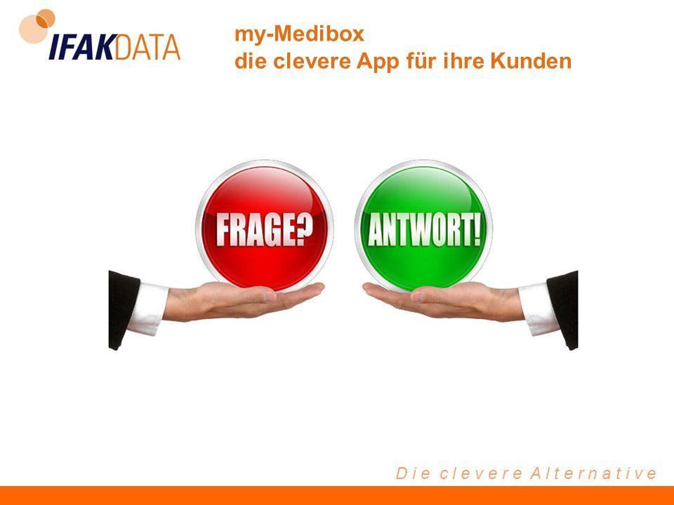 D i e c l e v e r e A l t e r n a t i v e my-Medibox die clevere App für ihre Kunden