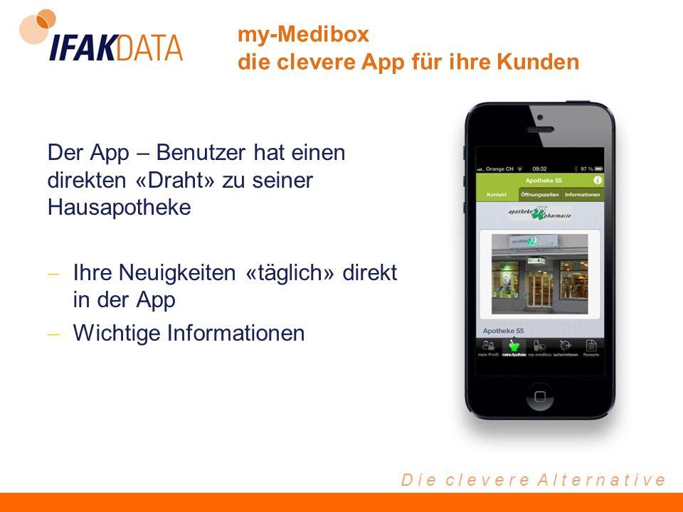 D i e c l e v e r e A l t e r n a t i v e my-Medibox die clevere App für ihre Kunden Der App – Benutzer hat einen direkten «Draht» zu seiner Hausapotheke Ihre Neuigkeiten «täglich» direkt in der App Wichtige Informationen