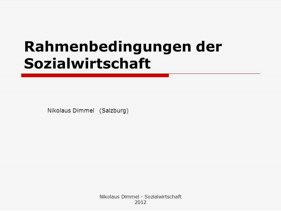 Rahmenbedingungen der Sozialwirtschaft Nikolaus Dimmel (Salzburg) Nikolaus Dimmel - Sozialwirtschaft 2012