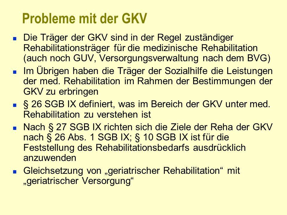 Probleme mit der GKV Die Träger der GKV sind in der Regel zuständiger Rehabilitationsträger für die medizinische Rehabilitation (auch noch GUV, Versor