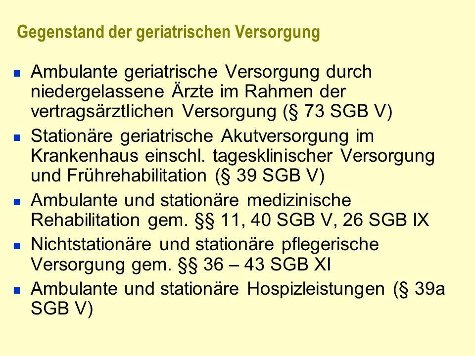 Gegenstand der geriatrischen Versorgung Ambulante geriatrische Versorgung durch niedergelassene Ärzte im Rahmen der vertragsärztlichen Versorgung (§ 7