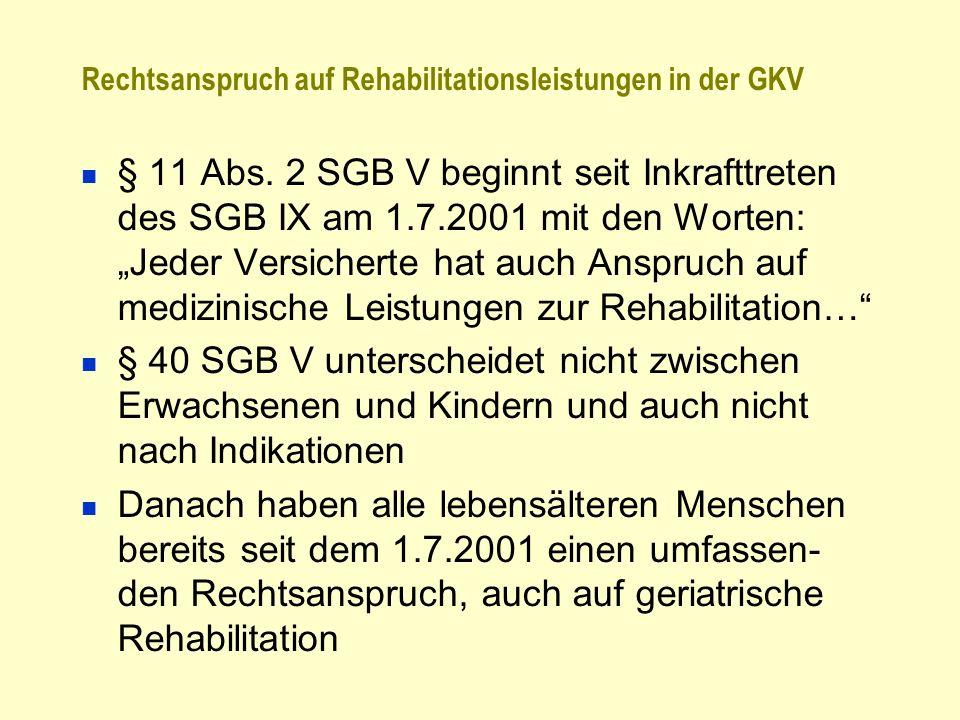 Rechtsanspruch auf Rehabilitationsleistungen in der GKV § 11 Abs. 2 SGB V beginnt seit Inkrafttreten des SGB IX am 1.7.2001 mit den Worten: Jeder Vers