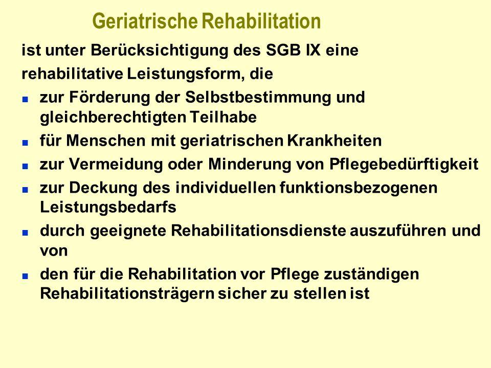 Geriatrische Rehabilitation ist unter Berücksichtigung des SGB IX eine rehabilitative Leistungsform, die zur Förderung der Selbstbestimmung und gleich