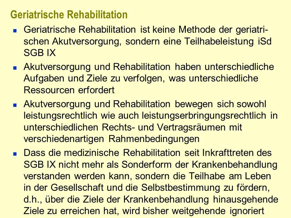 Geriatrische Rehabilitation Geriatrische Rehabilitation ist keine Methode der geriatri- schen Akutversorgung, sondern eine Teilhabeleistung iSd SGB IX