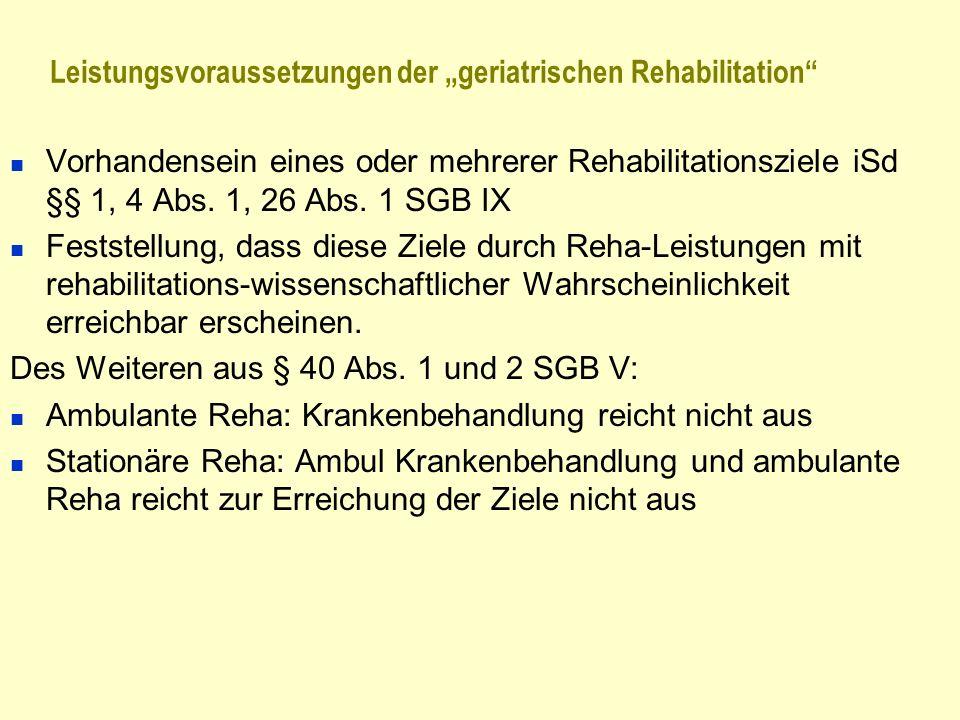 Leistungsvoraussetzungen der geriatrischen Rehabilitation Vorhandensein eines oder mehrerer Rehabilitationsziele iSd §§ 1, 4 Abs. 1, 26 Abs. 1 SGB IX
